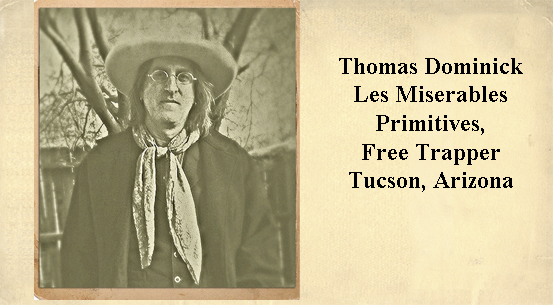 Thomas Dominick<br>Les Miserables Primitives, Free Trapper. Tucson, Arizona