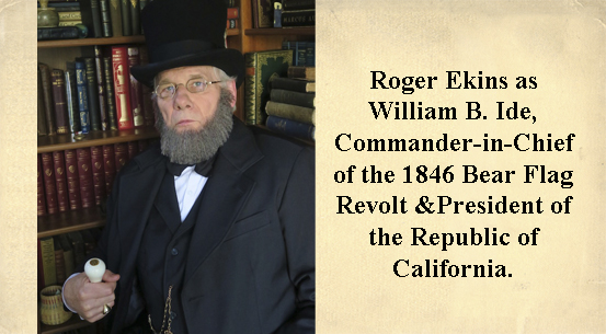 Roger Ekins as William B. Ide<br>, Commander-in-Chief of the 1846 Bear Flag Revolt and President of the Republic of California.